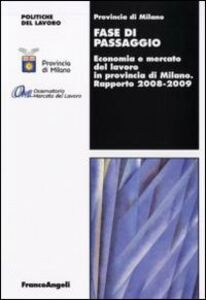 Libro Fase di passaggio. Economia e mercato del lavoro in provincia di Milano. Rapporto 2008-2009