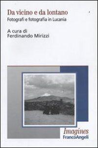 Libro Da vicino e da lontano. Fotografi e fotografia in Lucania