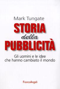 Libro Storia della pubblicità. Gli uomini e le idee che hanno cambiato il mondo Mark Tungate