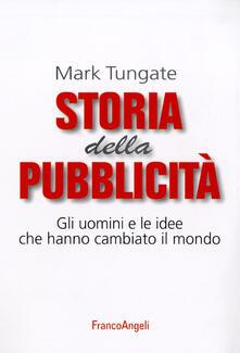 Storia della pubblicità. Gli uomini e le idee che hanno cambiato il mondo - Mark Tungate - copertina
