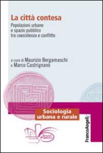 Libro La città contesa. Popolazioni urbane e spazio pubblico tra coesistenza e conflitto