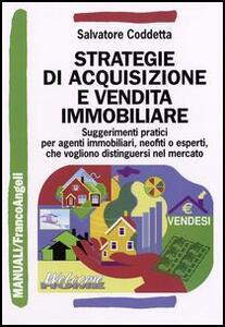 Strategie di acquisizione e vendita immobiliare. Suggerimenti pratici per agenti immobiliari, neofiti o esperti, che vogliono distinguersi nel mercato