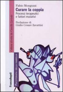Foto Cover di Curare la coppia. Processi terapeutici e fattori mutativi, Libro di Fabio Monguzzi, edito da Franco Angeli