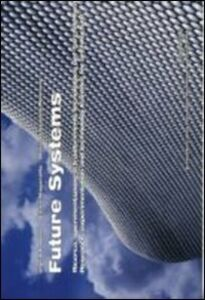 Future systems. Ricerca, sperimentazione e trasferimento tecnologico per l'architettura. Ediz. italiana e inglese