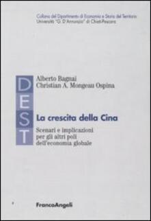 La crescita della Cina. Scenari e implicazioni per gli altri poli dell'economia globale - Alberto Bagnai,Christian A. Mongeau Ospina - copertina