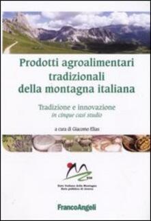Prodotti agroalimentari tradizionali della montagna italiana. Tradizione e innovazione in cinque casi studio.pdf