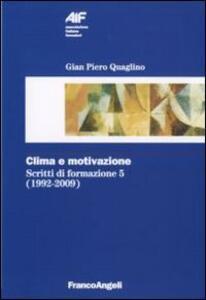 Scritti di formazione (1992-2009). Vol. 5: Clima e motivazione.