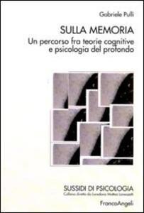 Sulla memoria. Un percorso fra teorie cognitive e psicologia del profondo
