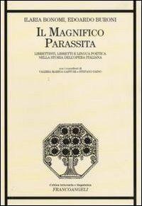 Il magnifico parassita. Librettisti, libretti e lingua poetica nella storia dell'opera italiana