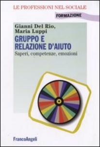 Libro Gruppo e relazione d'aiuto. Saperi, competenze, emozioni Gianni Del Rio , Maria Luppi