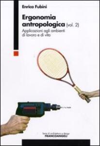 Ergonomia antropologica. Vol. 2: Applicazioni agli ambienti di lavoro e di vita.