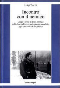 Incontro con il nemico. Luigi Turchi e il suo mondo dalla fine della seconda guerra mondiale agli anni della Repubblica