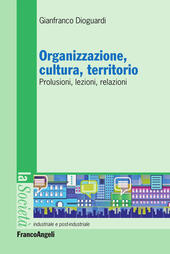 Organizzazione, cultura, territorio. Prolusioni, lezioni, relazioni