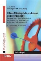 Il Lean-thinking dalla produzione alla progettazione. Pensare snello in ufficio tecnico per innovare la progettazione e diventare più competitivi. 5 casi italiani...