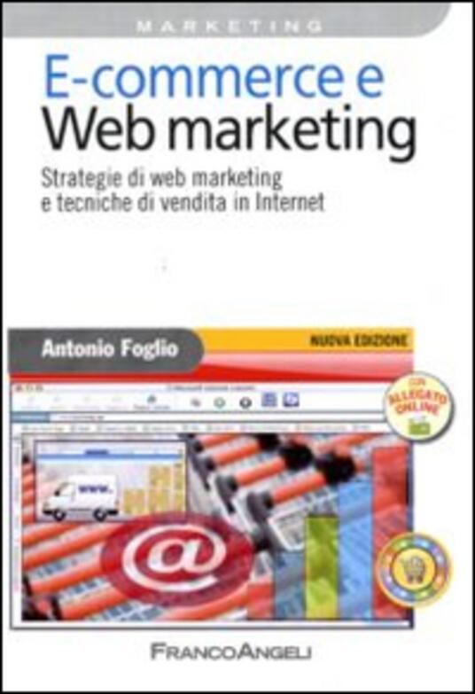 E-commerce e Web marketing. Strategie di Web marketing e tecniche di vendita in Internet - Antonio Foglio - copertina
