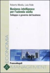 Business intelligence per l'azienda snella. Sviluppo e governo del business