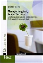 Manager migliori, leader fortunati. Guida operativa per il miglioramento delle pratiche manageriali
