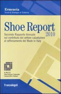 Shoe report 2010. Secondo rapporto annuale sul contributo del settore calzaturiero al rafforzamento del Made in Italy