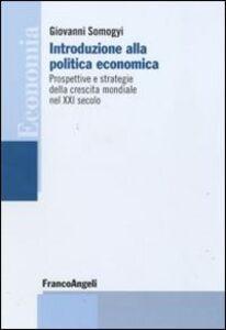 Libro Introduzione alla politica economica. Prospettive e strategie della crescita mondiale nel XXI secolo Giovanni Somogyi