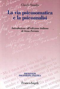 Libro La via psicosomatica e la psicoanalisi Claude Smadja
