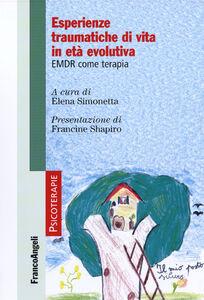 Libro Esperienze traumatiche di vita in età evolutiva. EMDR come terapia