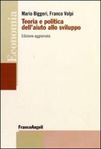 Libro Teoria e politica dell'aiuto allo sviluppo Mario Biggeri , Franco Volpi
