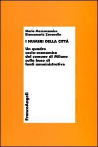 Libro I numeri della città. Un quadro socio-economico del comune di Milano sulla base di fonti amministrative Mario Mezzanzanica , Biancamaria Zavanella