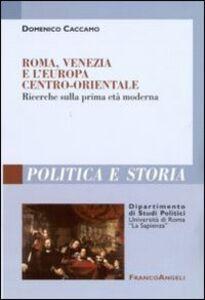 Libro Roma, Venezia e l'Europa centro-orientale. Ricerche sulla prima età moderna Domenico Caccamo