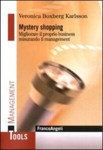 Mystery shopping. Migliorare il proprio business misurando il management