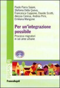 Foto Cover di Per un'integrazione possibile. Processi migratori in sei aree urbane, Libro di  edito da Franco Angeli
