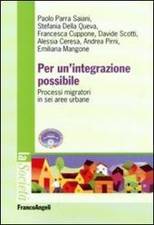 Per un'integrazione possibile. Processi migratori in sei aree urbane