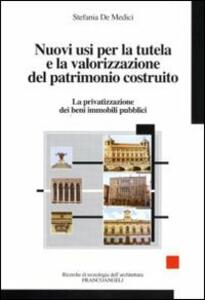 Nuovi usi per la tutela e la valorizzazione del patrimonio costruito. La privatizzazione dei beni immobili pubblici