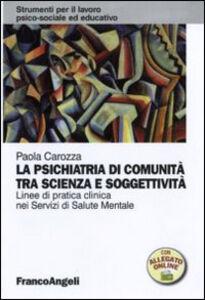 Libro La psichiatria di comunità tra scienza e soggettività. Linee di pratica clinica nei servizi di salute mentale Paola Carozza