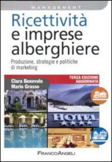 Ricettività e imprese alberghiere. Produzione, strategie e politiche di marketing - Clara Benevolo,Mario Grasso - copertina