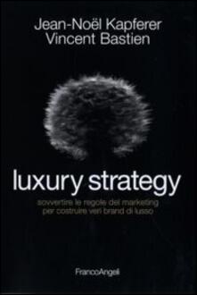 Equilibrifestival.it Luxury strategy. Sovvertire le regole del marketing per costruire veri brand di lusso Image