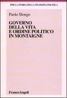 Governo della vita e ordine politico in Montaigne - Paolo Slongo - copertina