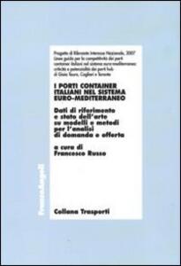 I porti container italiani nel sistema euro-mediterraneo. Dati di riferimento e stato dell'arte su modelli e metodi per l'analisi di domanda e offerta
