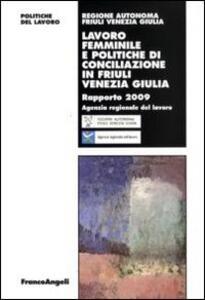 Lavoro femminile e politiche di conciliazione in Friuli Venezia Giulia. Rapporto 2009