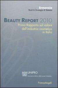 Beauty report 2010. Primo rapporto sul valore dell'industria cosmetica in Italia