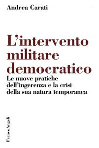 L' intervento militare democratico. Le nuove pratiche dell'ingerenza e la crisi della sua natura temporanea