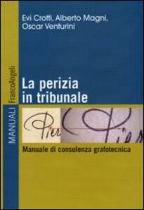 La perizia in tribunale. Manuale di consulenza grafotecnica