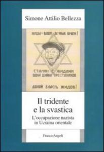 Libro Il tridente e la svastica. L'occupazione nazista in Ucraina orientale Simone A. Bellezza