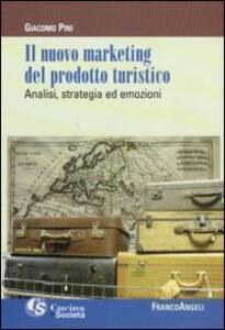 Il nuovo marketing del prodotto turistico. Analisi, strategia ed emozioni
