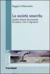 La società smarrita. Quattro letture del presente fra paure, crisi e migrazioni