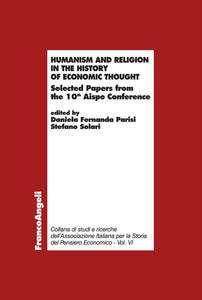 Humanism and religion in the history of economic thought. Selected papers fron the 10th Aispe Conference