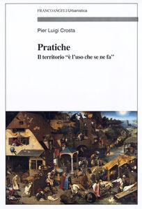 Foto Cover di Pratiche. Il territorio «è l'uso che se ne fa», Libro di P. Luigi Crosta, edito da Franco Angeli