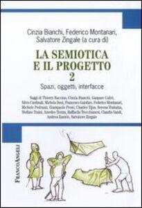 Libro La semiotica e il progetto. Vol. 2: Spazi, oggetti, interfacce.