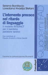 Libro L' intervento precoce nel ritardo di linguaggio. Il modello INTERACT per il bambino parlatore tardivo Serena Bonifacio , Loredana Hvastja Stefani