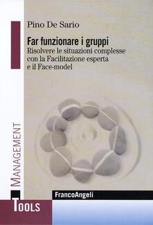 Far funzionare i gruppi. Risolvere le situazioni complesse con la Facilitazione esperta e il Face-model.pdf
