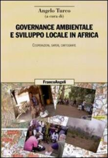 Governance ambientale e sviluppo locale in Africa. Cooperazioni, saperi, cartografie